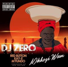 DJ Zero - Mkhozi Wam Ft. Red Button, Kay-E & Mfundo
